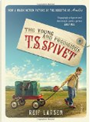 The Young and Prodigious T.S. Spivet by Reif Larsen