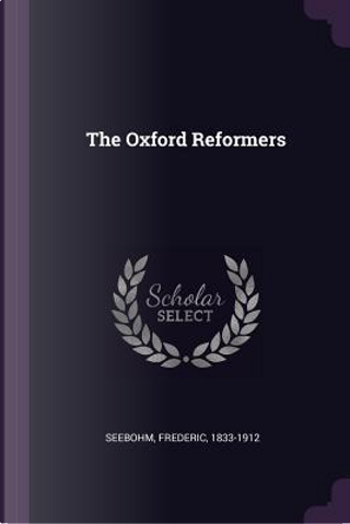 The Oxford Reformers by Frederic Seebohm