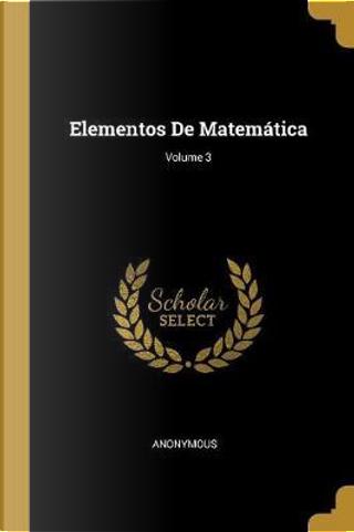 Elementos de Matemática; Volume 3 by ANONYMOUS