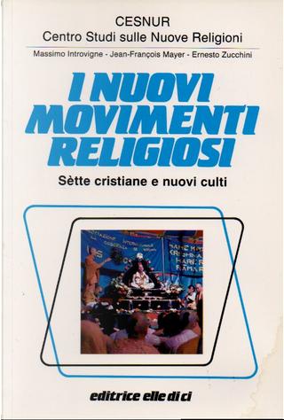I nuovi movimenti religiosi by Ernesto Zucchini, Jean-François Mayer, Massimo Introvigne