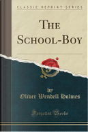 The School-Boy (Classic Reprint) by Oliver Wendell Holmes