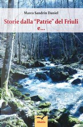 Storie dalla «Patrie» del Friuli e... by Marco Sandrin Daniel