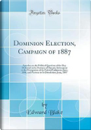 Dominion Election, Campaign of 1887 by Edward Blake