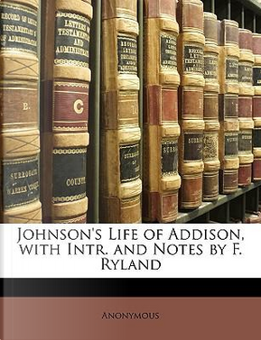 Johnson's Life of Addison, with Intr. and Notes by F. Ryland by ANONYMOUS