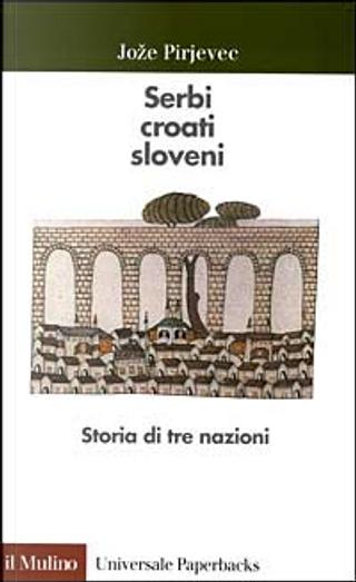 Serbi, croati, sloveni by Joze Pirjevec