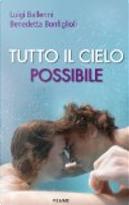 Tutto il cielo possibile by Benedetta Bonfiglioli, Luigi Ballerini