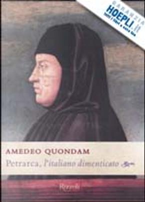 Petrarca, l'italiano dimenticato by Amedeo Quondam