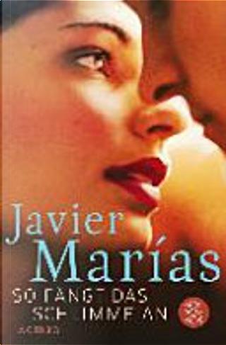 So fängt das Schlimme an by Javier Marías