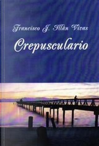 Crepusculario by Francisco J. Illán Vivas
