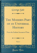 The Modern Part of an Universal History, Vol. 1 by George Sale
