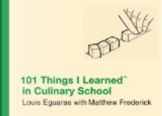 101 Things I Learned (TM) in Culinary School by Matthew Frederick