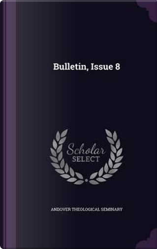 Bulletin, Issue 8 by Andover Theological Seminary