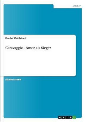 Caravaggio - Amor als Sieger by Daniel Kohlstadt