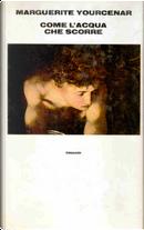 Come l'acqua che scorre by Marguerite Yourcenar