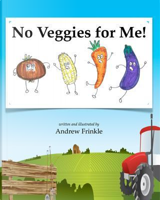 No Veggies for Me! by Andrew Frinkle