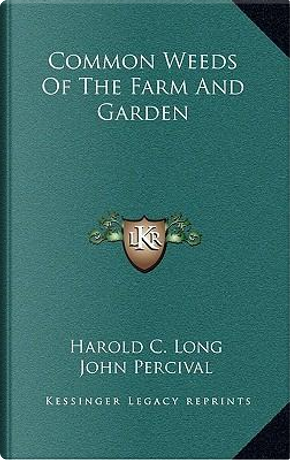 Common Weeds of the Farm and Garden by Harold C. Long