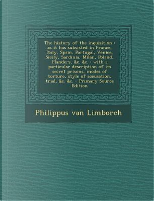 The History of the Inquisition by Philippus van Limborch