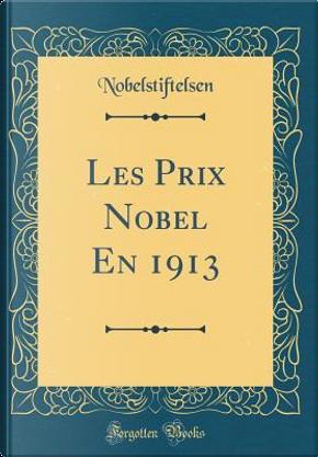 Les Prix Nobel En 1913 (Classic Reprint) by Nobelstiftelsen Nobelstiftelsen
