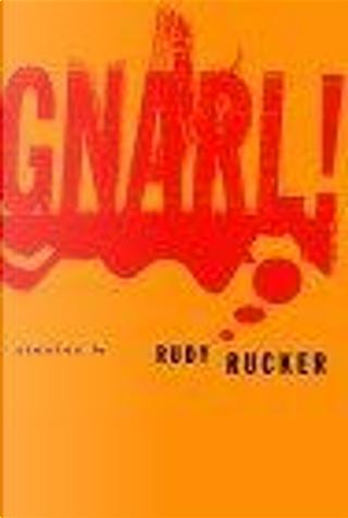 Gnarl! by Rudy Rucker
