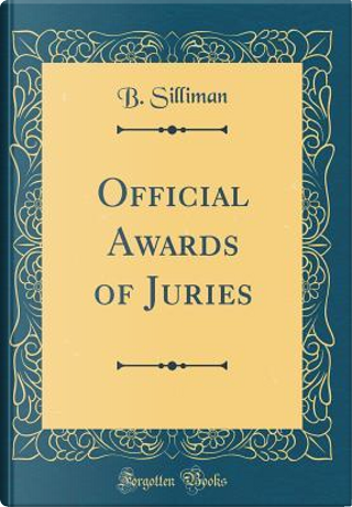 Official Awards of Juries (Classic Reprint) by B. Silliman