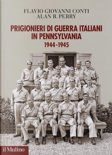Prigionieri di guerra italiani in Pennsylvania by Alan R. Perry, Flavio Giovanni Conti