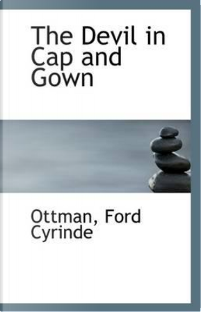 The Devil in Cap and Gown by Ottman Ford Cyrinde