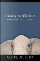 Naming the Elephant by James W. Newkirk, James W. Sire, Sire