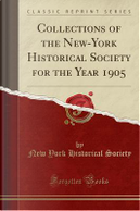 Collections of the New-York Historical Society for the Year 1905 (Classic Reprint) by New York Historical Society