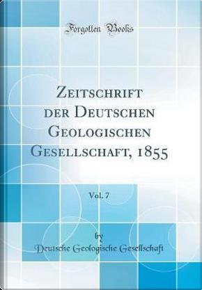 Zeitschrift der Deutschen Geologischen Gesellschaft, 1855, Vol. 7 (Classic Reprint) by Deutsche Geologische Gesellschaft