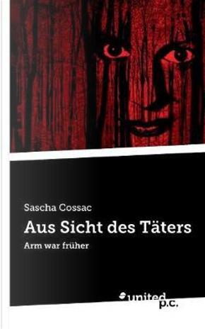 Aus Sicht des Täters by Sascha Cossac