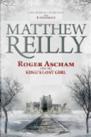 Roger Ascham and the King's Lost Girl by Matthew Reilly
