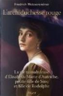 """""""L'""""archiduchesse rouge by Friedrich Weissensteiner"""