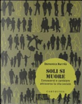 Soli si muore. Conoscersi e cambiare attraverso la vita sociale by Domenico Barrilà