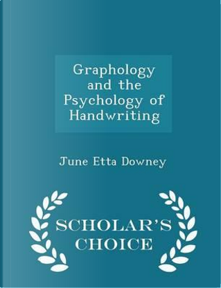 Graphology and the Psychology of Handwriting - Scholar's Choice Edition by June Etta Downey