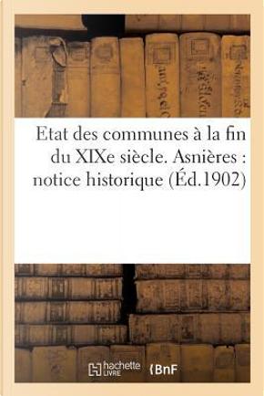 Etat des Communes a la Fin du Xixe Siecle. Asnieres by Sans Auteur