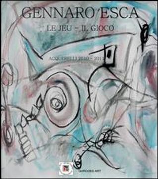 Le jeu. Il gioco. Ediz. illustrata by Gennaro Esca