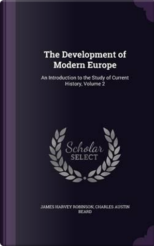 The Development of Modern Europe by James Harvey Robinson