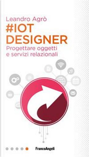#IoT designer. Progettare oggetti e servizi relazionali by Leandro Agrò