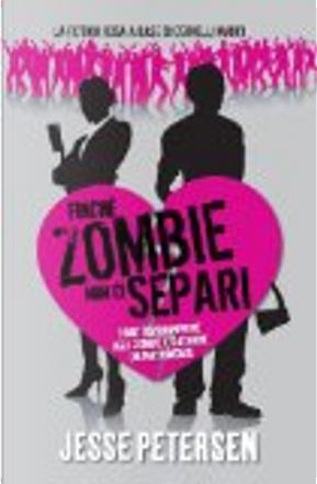 Finché zombie non ci separi by Jesse Petersen