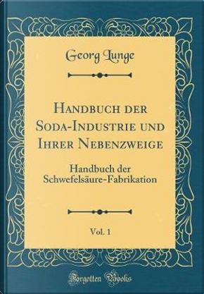 Handbuch der Soda-Industrie und Ihrer Nebenzweige, Vol. 1 by Georg Lunge