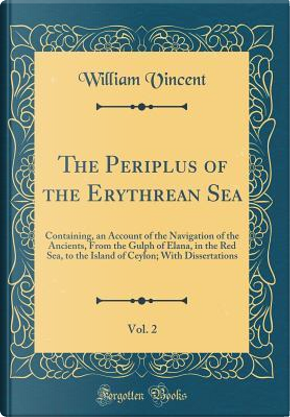 The Periplus of the Erythrean Sea, Vol. 2 by William Vincent