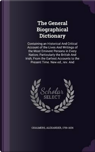 The General Biographical Dictionary by Alexander Chalmers