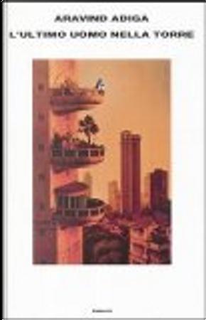 L'ultimo uomo nella torre by Aravind Adiga