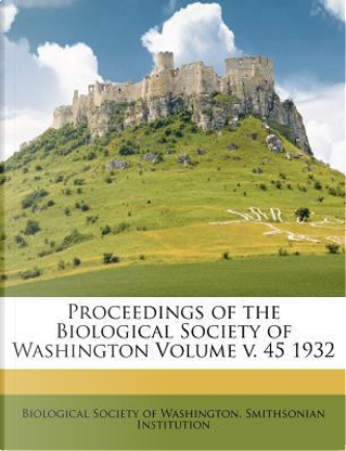 Proceedings of the Biological Society of Washington Volume V. 45 1932 by Smithsonian Institution