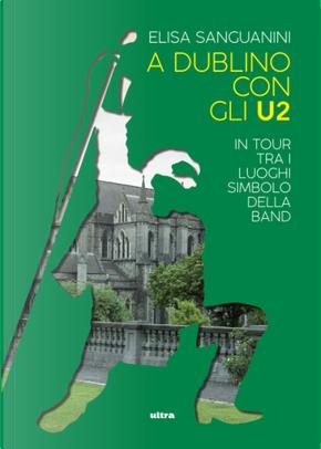 A Dublino con gli U2 by Elisa Sanguanini