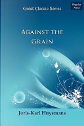 Against the Grain by Joris-Karl Huysmans