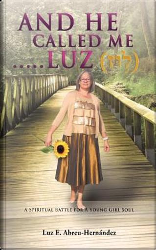 And He Called Me.....Luz Genesis 28 by Pastor Luz E. Hernandez-Abreu