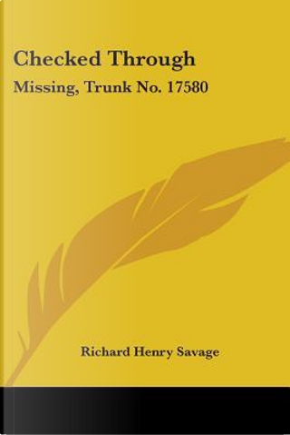 Checked Through by Richard Henry Savage