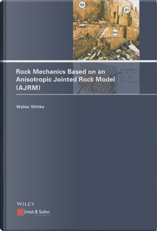 Rock Mechanics Based on an Anisotropic Jointed Rock Model - Ajrm by Walter Wittke