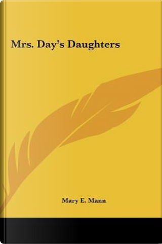 Mrs. Day's Daughters Mrs. Day's Daughters by Mary E. Mann